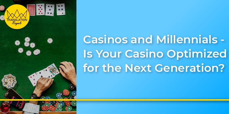 Casinos and Millennials - Is Your Casino Optimized for the Next Generation- - Translation Royale
