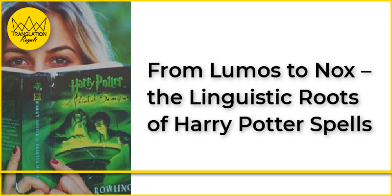 From Lumos to Nox – the Linguistic Roots of Harry Potter Spells - Translation Royale