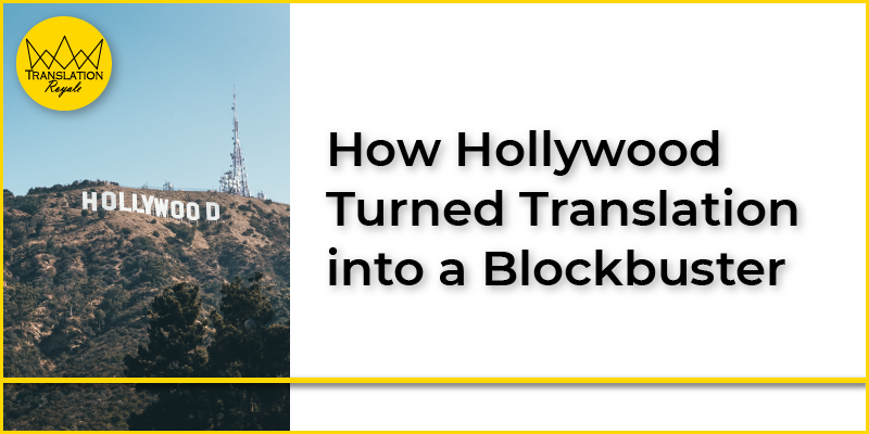 How Hollywood Turned Translation into a Blockbuster - Translation Royale
