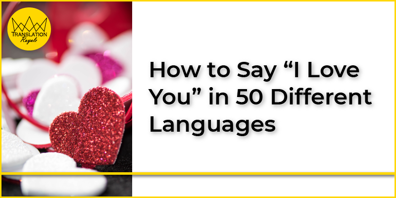 "How to Say ""I Love You"" in 50 Different Languages - Translation Royale"