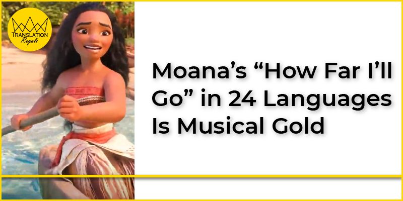 "Moana's ""How Far I'll Go"" in 24 Languages Is Musical Gold"