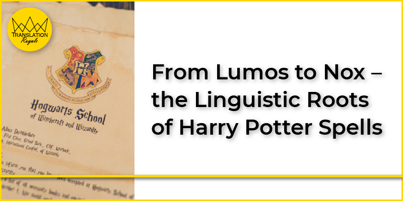 From Lumos to Nox – the Linguistic Roots of Harry Potter Spells