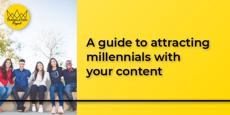 A guide to attracting millennials with your content by Translation Royale