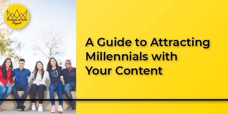 A guide to attracting millennials with your content - Translation Royale