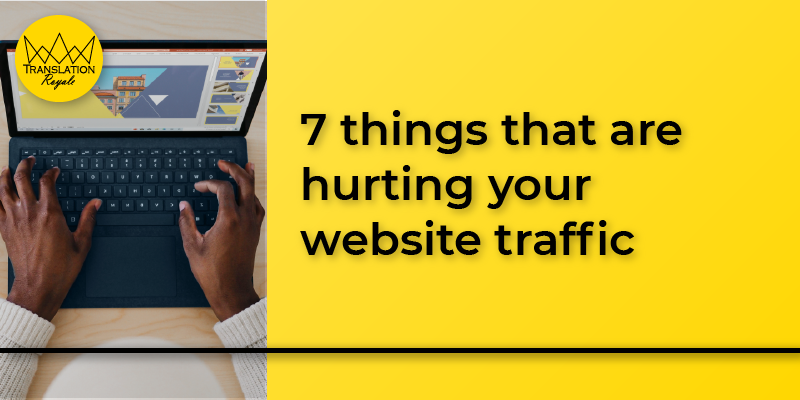 7 things that are hurting your website traffic - Translation Royale