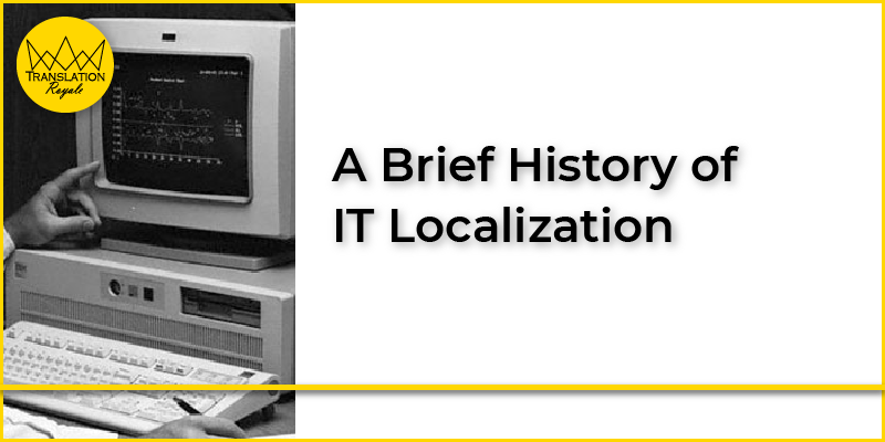A Brief History of IT Localization - Translation Royale