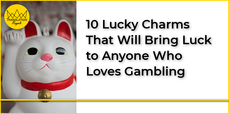 10 Lucky Charms That Will Bring Luck to Anyone Who Loves Gambling - Translation Royale