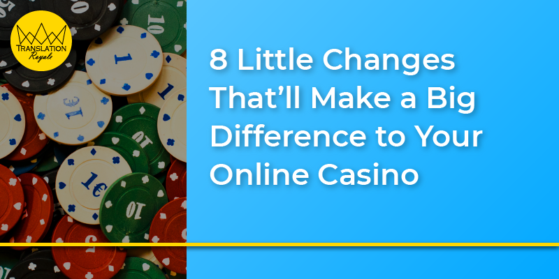 8 Little Changes That'll Make a Big Difference to Your Online Casino - Translation Royale