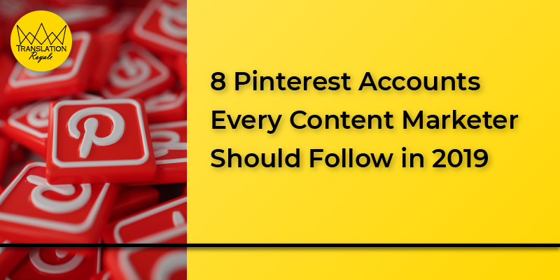8 Pinterest Accounts Every Content Marketer Should Follow in 2019 - Translation Royale