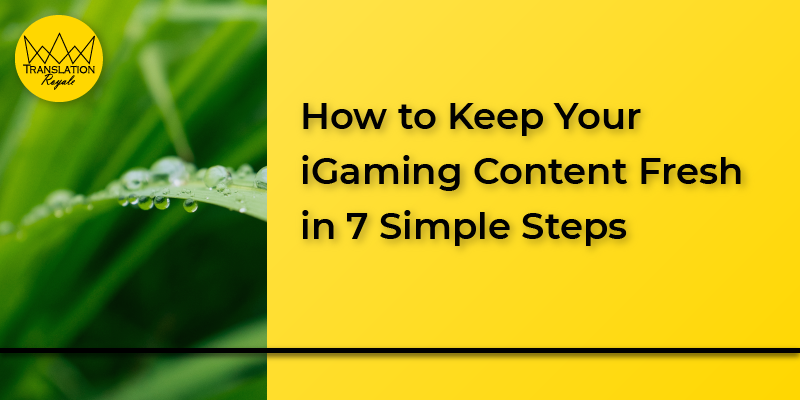 How to Keep Your iGaming Content Fresh - Translation Royale
