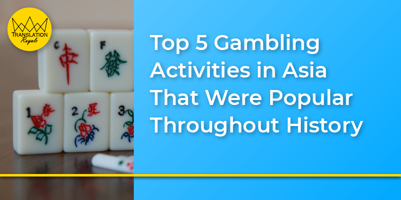 Top 5 Gambling Activities in Asia That Were Popular Throughout History
