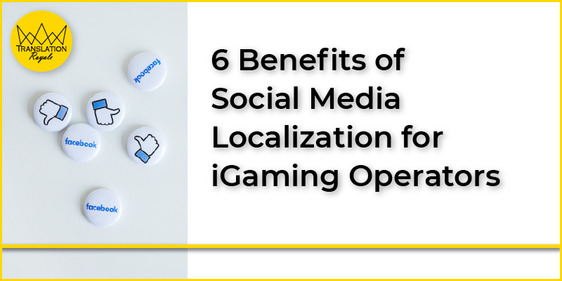 6 Benefits of Socia Media Localization - Translation Royale