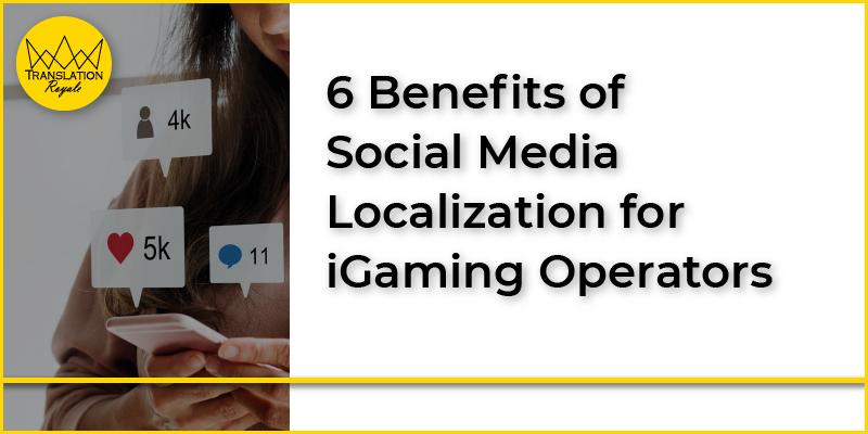6 Benefits of Socia Media Localization - Translation Royale