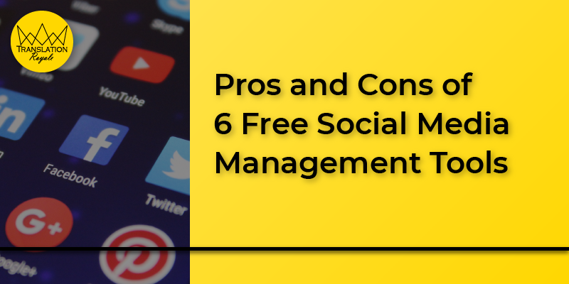 Pros and Cons of 6 Free Social Media Management Tools - Translation Royale