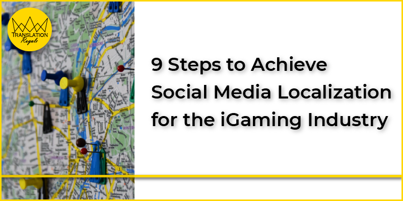 9 Steps to Achieve Social Media Localization for the iGaming Industry - Translation Royale