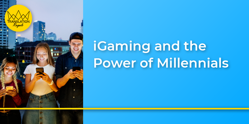 iGaming and the Power of Millennials - Translation Royale