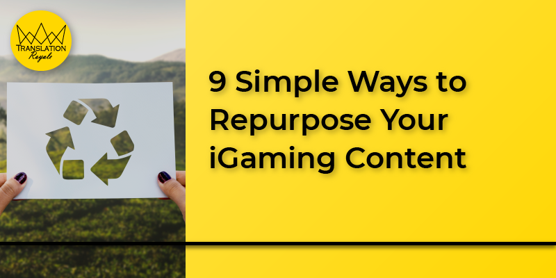 9 Simple Ways to Repurpose Your iGaming Content - Translation Royale