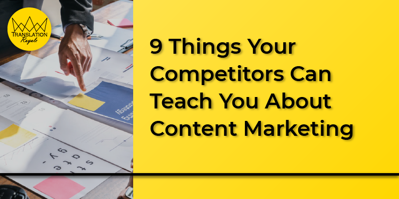 9 things your competitor can teach you about content marketing - Translation Royale