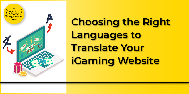 Choosing the Right Languages to Translate Your iGaming Website - Translation Royale