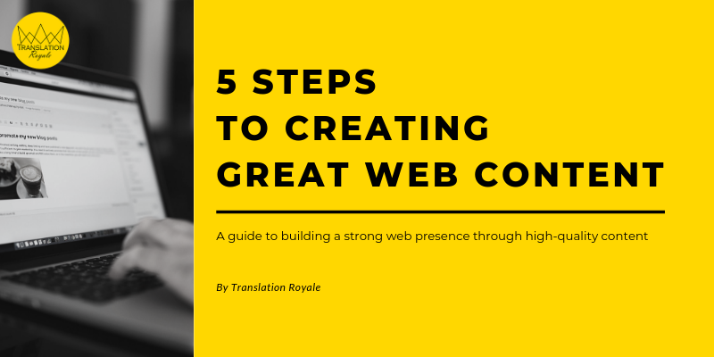 5 steps to creating great web content - Translation Royale