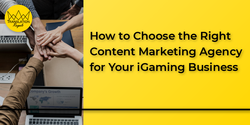 How to Choose the Right Content Marketing Agency for Your iGaming Business - Translation Royale