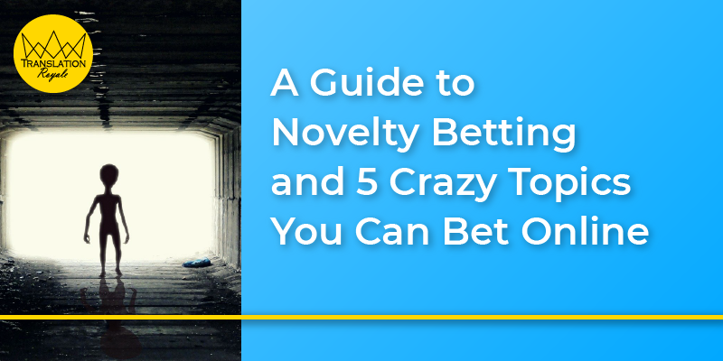 A Guide to Novelty Betting and 5 Crazy Topics You Can Bet Online - Translation Royale