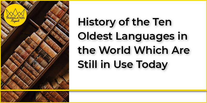 History of the Ten Oldest Languages in the World Which Are Still in Use Today - Translation Royale