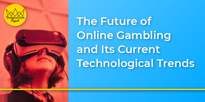 The Future of Online Gambling and Its Current Technological Trends - Translation Royale