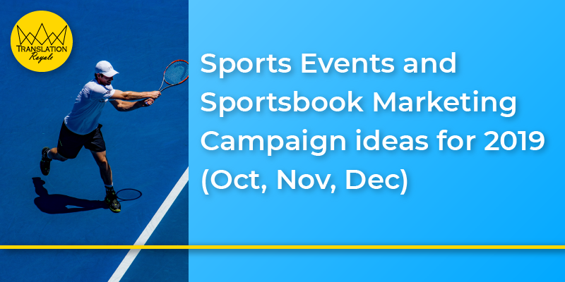 Sports Events and Sportsbook Marketing Campaign ideas for 2019 (Oct, Nov, Dec) - Translation Royale