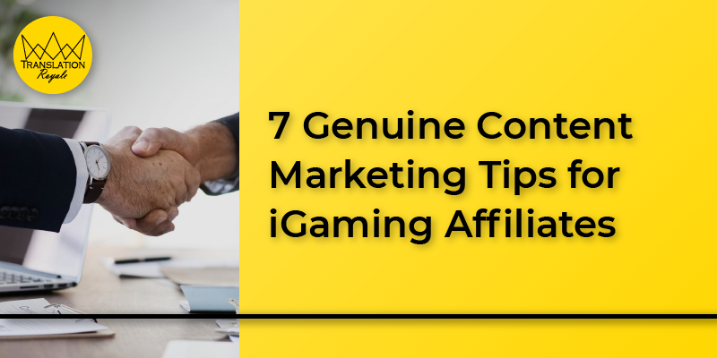7 Genuine Content Marketing Tips for iGaming Affiliates - Translation Royale