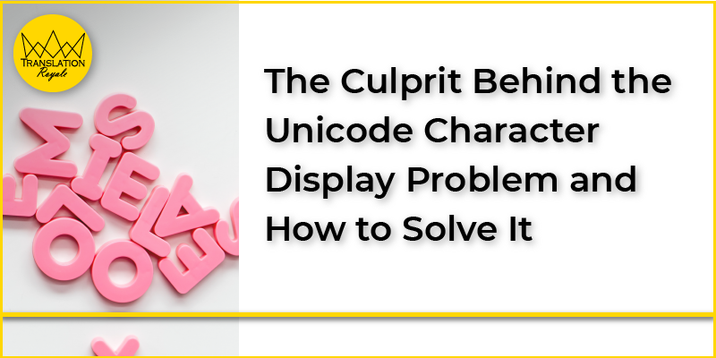 The Culprit Behind the Unicode Character Display Problem and How to Solve It - Translation Royale