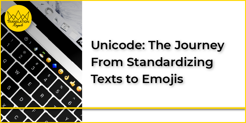 Unicode - The Journey from Standardizing Texts to Emojis - Translation Royale
