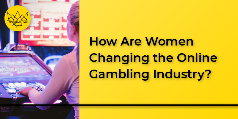 How Women Are Changing the Online Gambling industry - Translation Royale