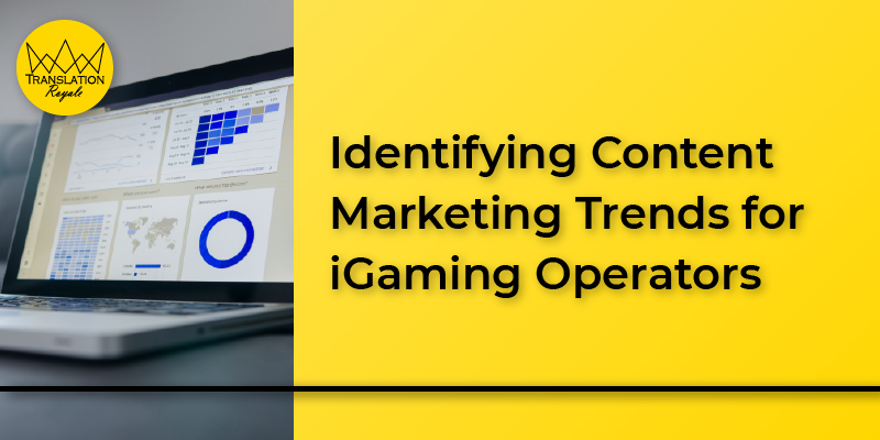 Identifying Content Marketing Trends for iGaming Operators - Translation Royale