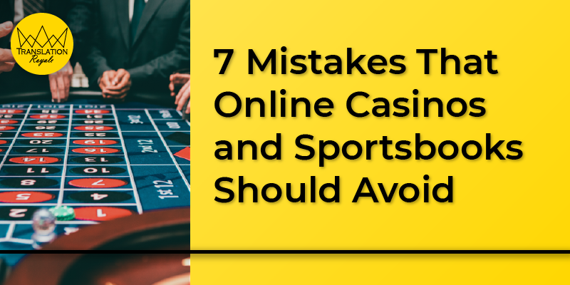 7 Mistakes That Online Casinos and Sportsbooks Should Avoid - Translation Royale