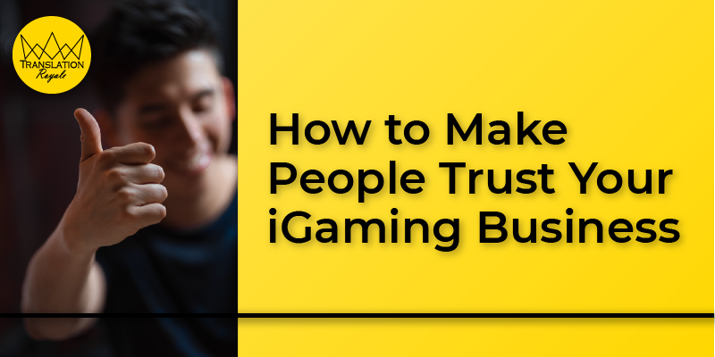 How to Make People Trust Your iGaming Business - Translation Royale