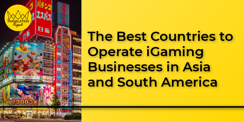 The Best Countries to Operate iGaming Businesses in Asia and South America - Translation Royale