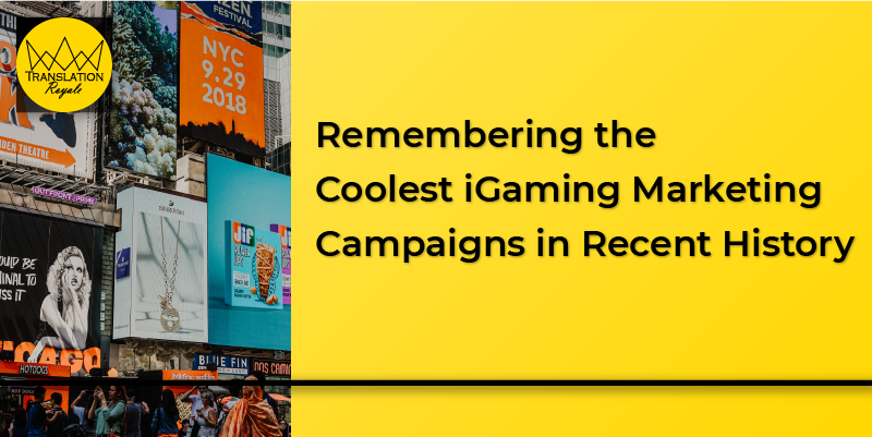 Remembering the Coolest iGaming Marketing Campaigns in Recent History - Translation Royale