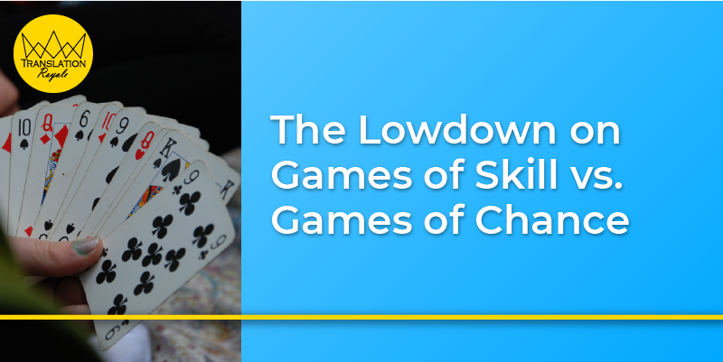 The Lowdown on Games of Skill vs. Games of Chance - Translation Royale