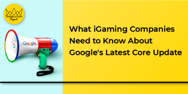 What iGaming Companies Need to Know About Google's Latest Core Update 2020 - Translation Royale