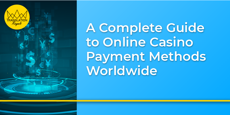 A Complete Guide to Online Casino Payment Methods Worldwide - Translation Royale