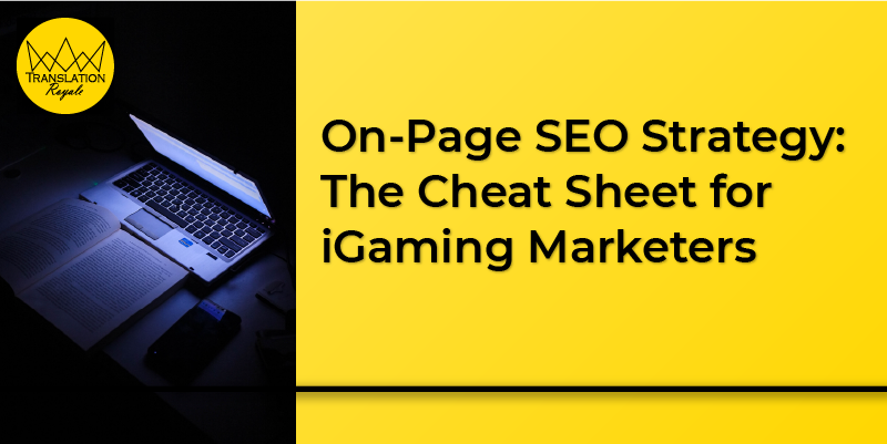 On-Page SEO Strategy - The Cheat Sheet for iGaming Marketers - Translation Royale