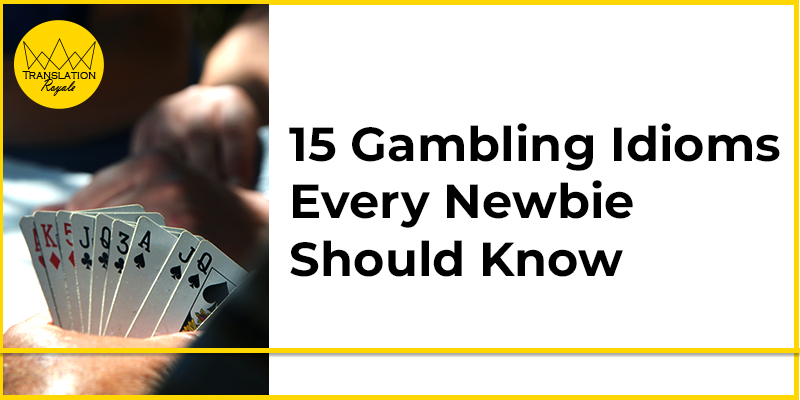 15 Gambling Idioms Every Newbie Should Know - Translation Royale