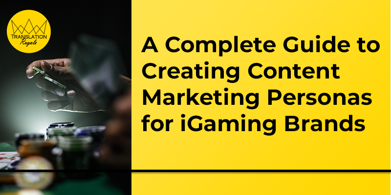 A Complete Guide to Creating Content Marketing Personas for iGaming Brands - Translation Royale
