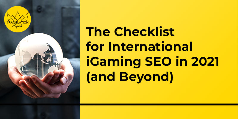 The Checklist for International iGaming SEO in 2021 (and Beyond) - Translation Royale