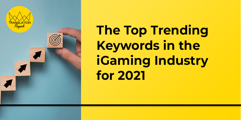 The Top Trending Keywords in the iGaming Industry for 2021