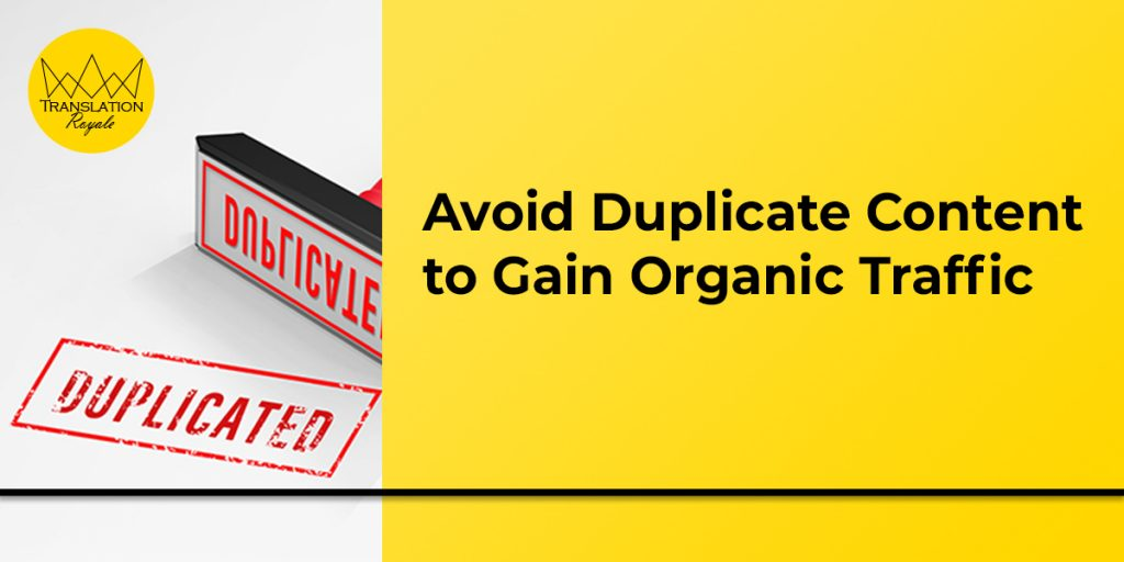 Avoid Duplicate Content to Gain Organic Traffic by Translation Royale