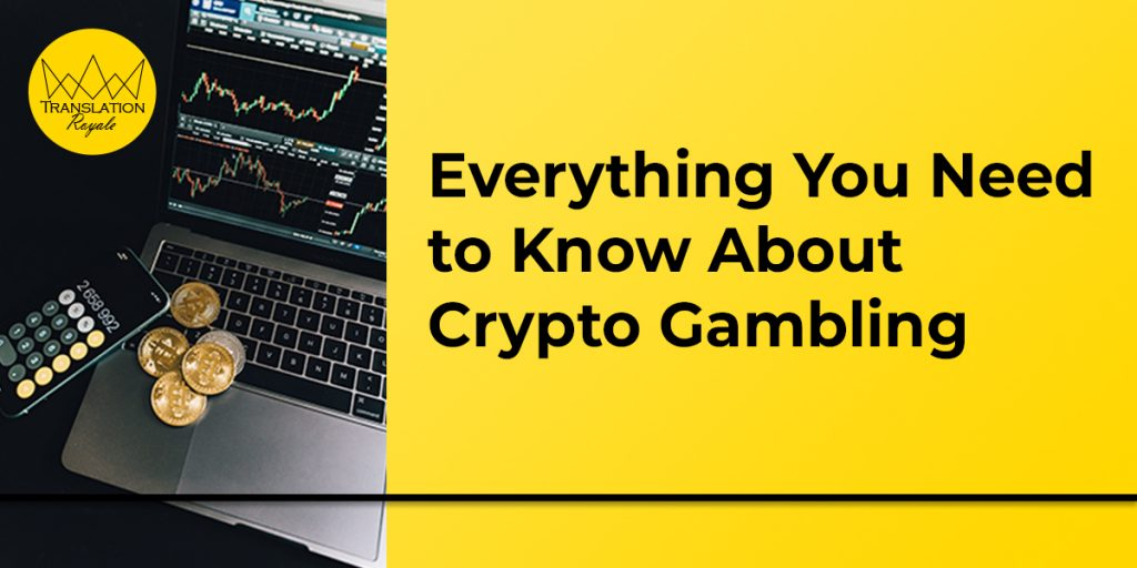 Everything You Need to Know About Crypto Gambling - Translation Royale