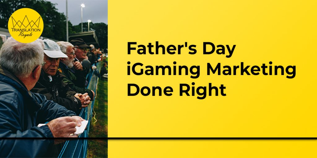 Father's Day iGaming Marketing Done Right - Translation Royale