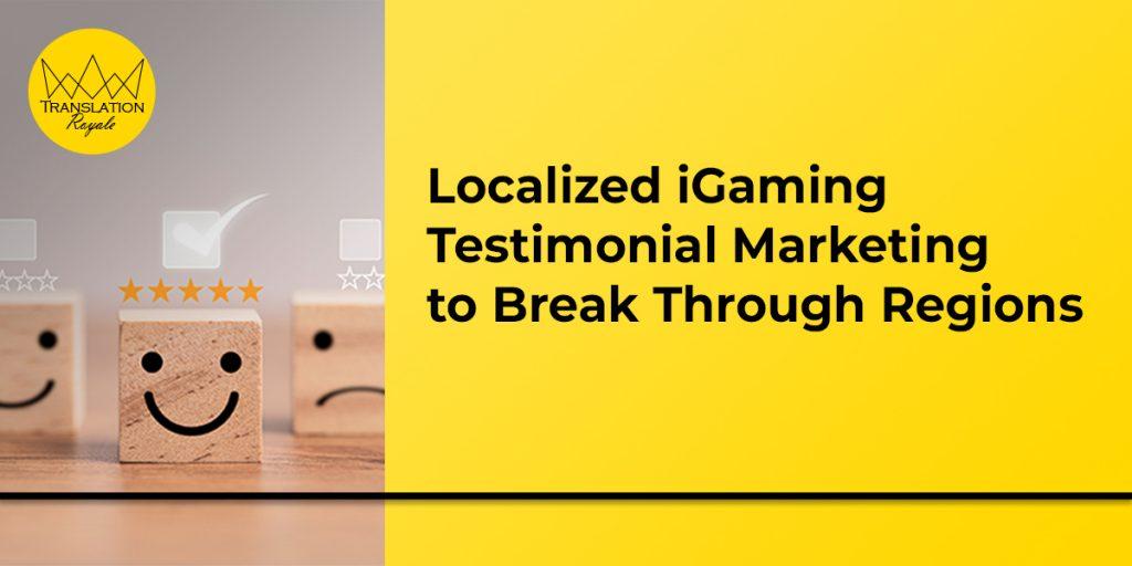 Localized iGaming Testimonial Marketing to Break Through Regions - Translation Royale
